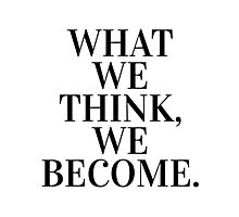 What we think, we become. Photographic Print