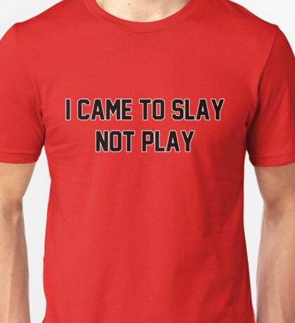 I came to slay not play Unisex T-Shirt