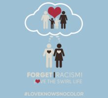 Forget Racism!  Love The Swirl Life by supremeT