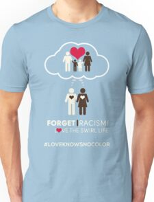 Forget Racism!  Love The Swirl Life Unisex T-Shirt