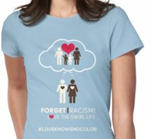 Forget Racism!  Love The Swirl Life Womens Fitted T-Shirt