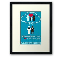 Forget Racism!  Love The Swirl Life Framed Print