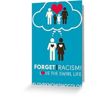 Forget Racism!  Love The Swirl Life Greeting Card