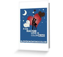 F*CK RACISM, LOVE IS COLORBLIND Greeting Card