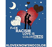 F*CK RACISM, LOVE IS COLORBLIND Photographic Print