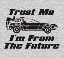 Trust Me I'm From The Future BTTF Delorean  by DeepFriedArt