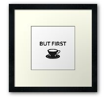 But first coffee/tea cup Framed Print