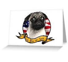 In Pug We Trust Greeting Card