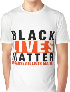 BLACK LIVES MATTER BECAUSE ALL LIVES MATTER Graphic T-Shirt