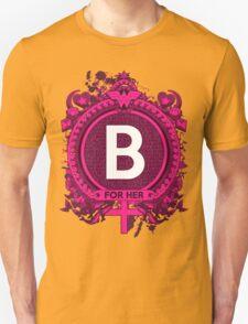 FOR HER - B Unisex T-Shirt