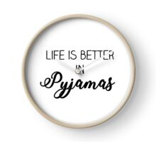 Life is better in pyjamas Clock