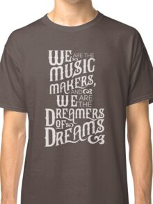 We are the Dreamers of Dreams Classic T-Shirt