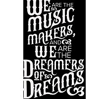 We are the Dreamers of Dreams Photographic Print