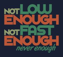 Not low enough, Not fast enough, Never enough (1) Baby Tee
