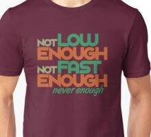 Not low enough, Not fast enough, Never enough (1) Unisex T-Shirt