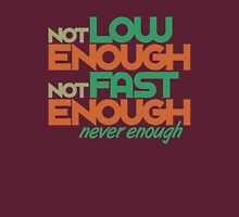 Not low enough, Not fast enough, Never enough (1) Unisex T-Shirt