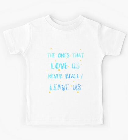 The ones that love us never leave us Kids Tee