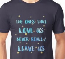The ones that love us never leave us Unisex T-Shirt