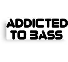 Addicted To Bass Canvas Print