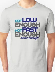 Not low enough, Not fast enough, Never enough (2) Unisex T-Shirt