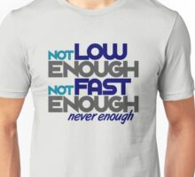 Not low enough, Not fast enough, Never enough (2) Unisex T-Shirt