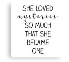 She loved mysteries so much that she became one Canvas Print