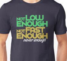 Not low enough, Not fast enough, Never enough (4) Unisex T-Shirt