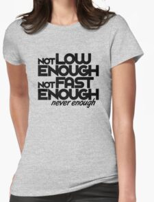 Not low enough, Not fast enough, Never enough (6) Womens Fitted T-Shirt
