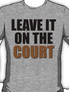 Leave It On The Court T-Shirt