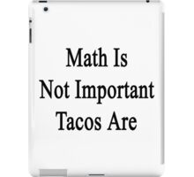 Math Is Not Important Tacos Are  iPad Case/Skin