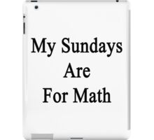 My Sundays Are For Math  iPad Case/Skin