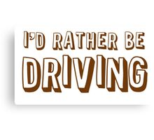 I'd rather be driving Canvas Print