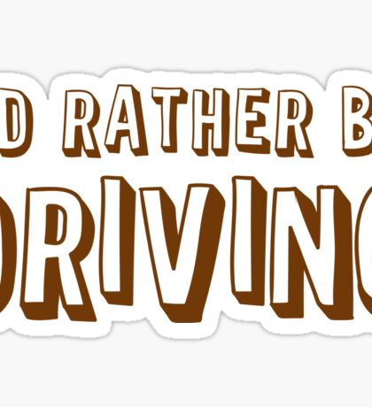 I'd rather be driving Sticker