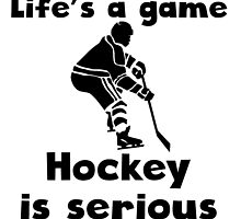 Hockey Is SeriousHockey Is Serious by kwg2200