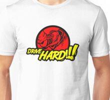 Drive HARD!!! (5) Unisex T-Shirt