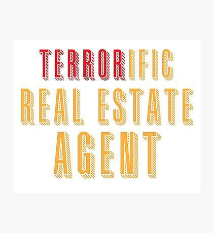 Terroroific Real Estate Agent (terrific) Photographic Print