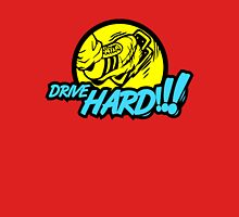Drive HARD!!! (7) Unisex T-Shirt