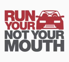 RUN YOUR CAR. NOT YOUR MOUTH. (3) by PlanDesigner