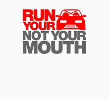 RUN YOUR CAR. NOT YOUR MOUTH. (3) Unisex T-Shirt
