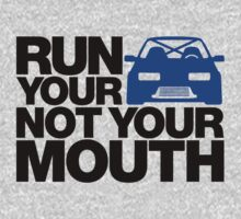 RUN YOUR CAR. NOT YOUR MOUTH. (4) by PlanDesigner
