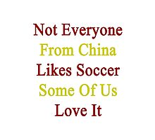 Not Everyone From China Likes Soccer Some Of Us Love It  Photographic Print
