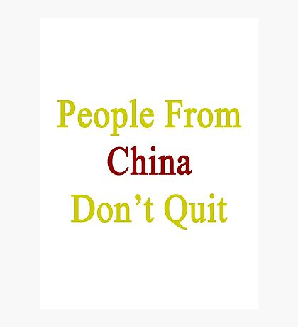 People From China Don't Quit  Photographic Print