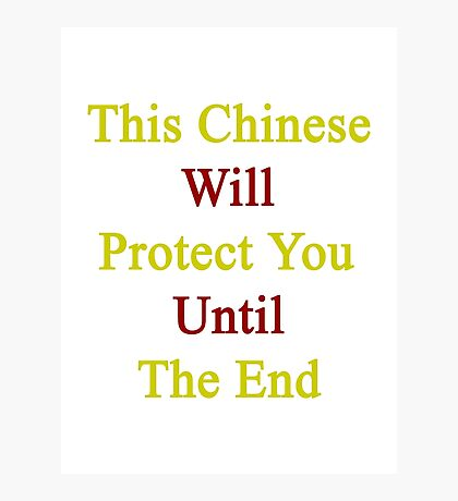 This Chinese Will Protect You Until The End  Photographic Print