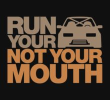 RUN YOUR CAR. NOT YOUR MOUTH. (6) Baby Tee