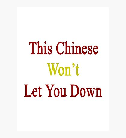 This Chinese Won't Let You Down  Photographic Print
