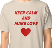 keep calm and make a baby Classic T-Shirt