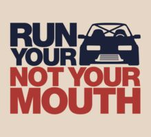 RUN YOUR CAR. NOT YOUR MOUTH. (7) by PlanDesigner