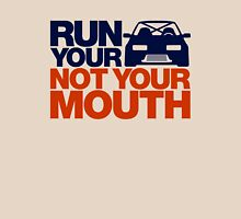 RUN YOUR CAR. NOT YOUR MOUTH. (7) Unisex T-Shirt