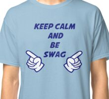 keep calm and be swag Classic T-Shirt