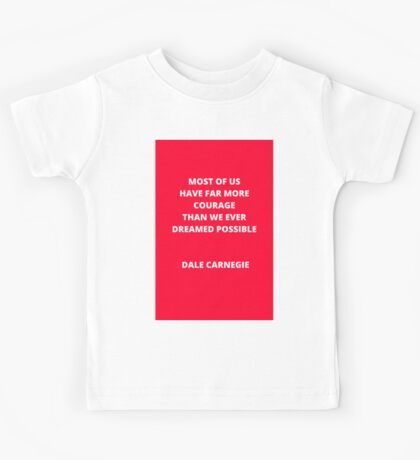 Most of us have far more courage than we ever dreamed possible Kids Tee